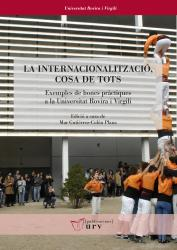 Cover for La internacionalizació, cosa de tots: Exemples de bones pràctiques a la Universitat Rovira i Virgili