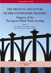 Cover for The Present anf Future of PhD Supervisory Training: Outputs of the Tarragona Think Tank meeting
