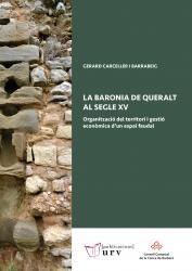 Cover for La Baronia de Queralt al segle XV: Organització del territori i gestió econòmica d'un espai feudal