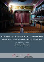 Cover for Els nostres homes del diumenge: Els inicis del cinema als pobles de la Conca de Barberà