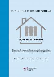 Cover for Manual del cuidador familiar. (Es)tar con la demencia: Programa de capacitación para cuidadores familiares de personas con demencia que residen en el domicilio