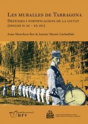 Cover for Les muralles de Tarragona Defenses i fortificacions de la ciutat (segles II AC - XX DC)