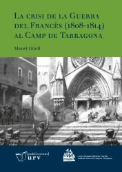 Cover for La crisi de la Guerra del Francès (1808-1814) al Camp de Tarragona