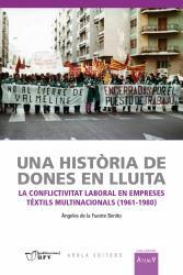 Cover for Una història de dones en lluita: La conflictivitat laboral en empreses tèxtils multinacionals (1971-1980)