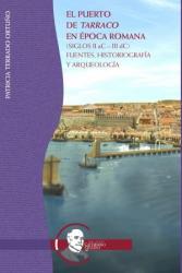 Cover for El puerto de Tarraco en época romana (siglos II aC – III dC): Fuentes, historiografía y arqueología