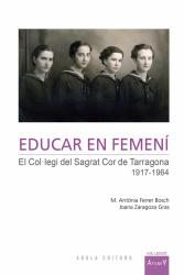 Cover for Educar en femení: El Col·legi del Sagrat Cor de Tarragona (1917-1964)