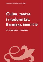 Cover for Cuina, teatre i modernitat: Barcelona, 1888-1918
