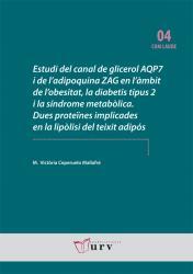 Cover for Estudi del canal de glicerol AQP7 i de l'adipoquina ZAG en l'àmbit de l'obesitat, la diabetis tipus 2 i la síndrome metabòlica. Dues proteïnes implicades en la lipòlisi del teixit adipós