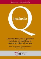 Cover for La socialització de la pobresa: canvis en els perfils de la població pobra a Espanya